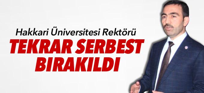 Hakkari Üniversitesi Rektörü tekrar serbest bırakıldı