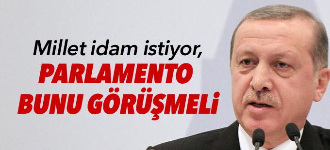 Erdoğan: Millet idam istiyor, parlamento bunu görüşmeli