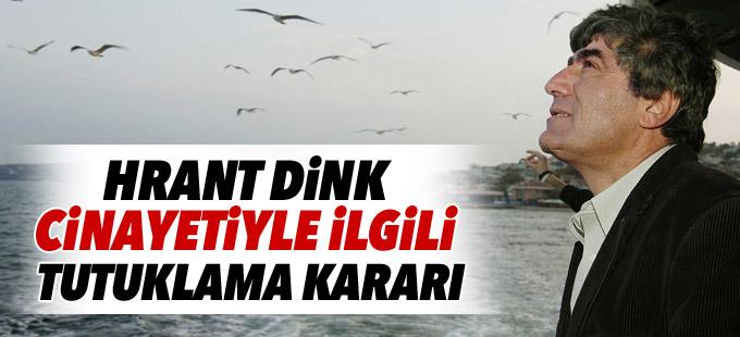 Hrant Dink cinayetiyle ilgili tutuklama kararı