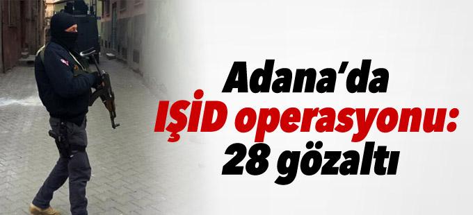 Adana'da IŞİD operasyonu: 28 gözaltı