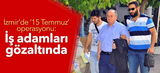 İzmir'de '15 Temmuz' operasyonu: İş adamları gözaltında