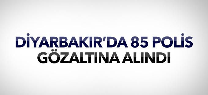 Diyarbakır'da 85 polis gözaltına alındı