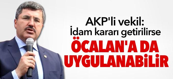 AKP'li vekil: İdam kararı getirilirse Öcalan'a da uygulanabilir