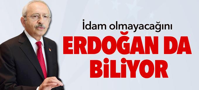 Kılıçdaroğlu: İdam olmayacağını Cumhurbaşkanı da biliyor
