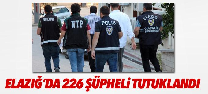 Elazığ'da 226 şüpheli tutuklandı
