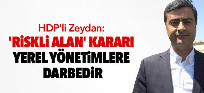 HDP'li Zeydan: 'Riskli alan' kararı yerel yönetimlere darbedir