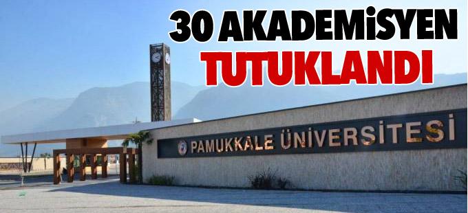 Denizli'de 30 akademisyen tutuklandı