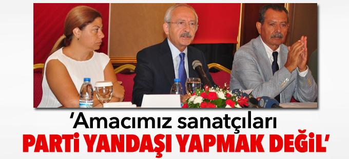 Kılıçdaroğlu: Amacımız sanatçıları parti yandaşı yapmak değil