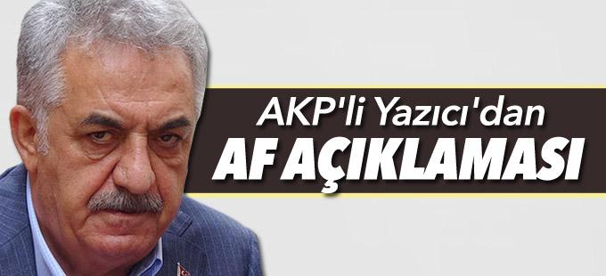 AKP'li Yazıcı'dan af açıklaması