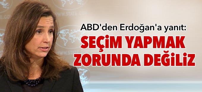 """ABD'den Erdoğan'a yanıt: Seçim yapmak zorunda değiliz"""""""
