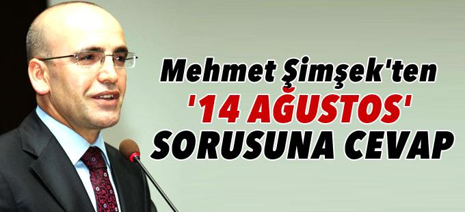 Mehmet Şimşek'ten '14 Ağustos' sorusuna cevap
