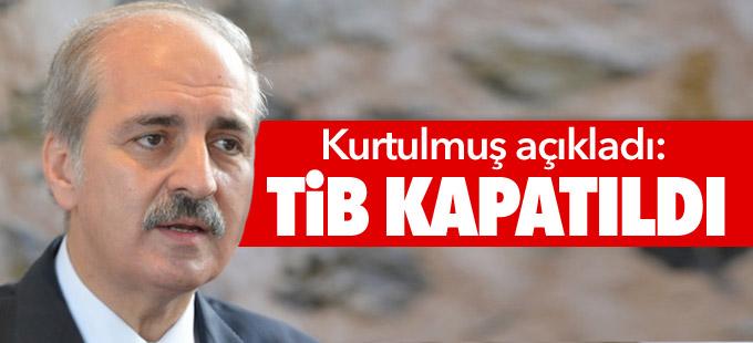 Kurtulmuş'tan flaş açıklamalar: TİB kapatıldı