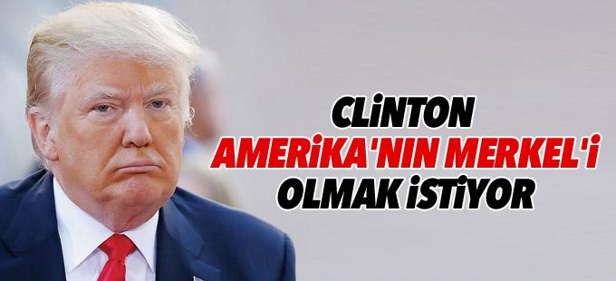 Trump: Clinton Amerika'nın Merkel'i olmak istiyor