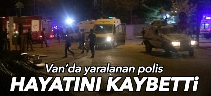 Van'da yaralanan polis hayatını kaybetti