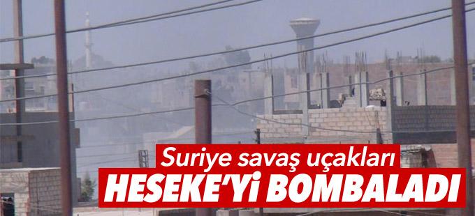 Suriye savaş uçakları Heseke'yi bombaladı