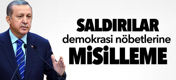 Erdoğan: Saldırılar, demokrasi nöbetlerine misilleme