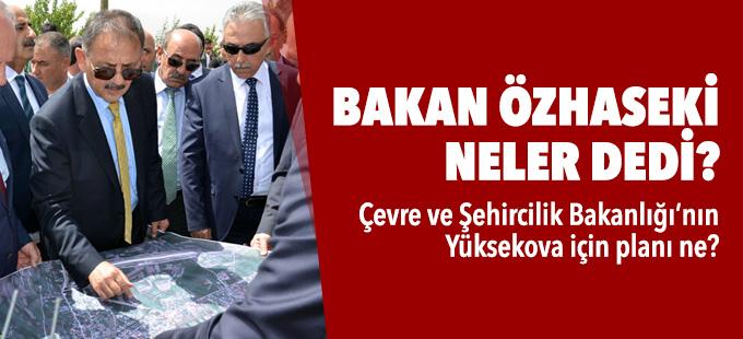 Bakan Özhaseki Yüksekova'daki toplantıda neler söyledi?