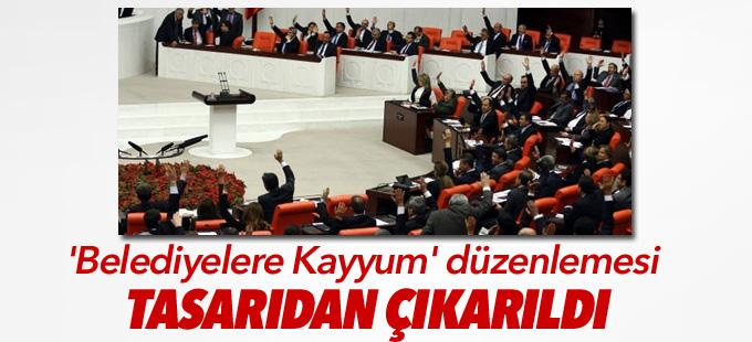 'Belediyelere Kayyum' düzenlemesi tasarıdan çıkarıldı