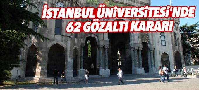 İstanbul Üniversitesi'nde 62 gözaltı kararı