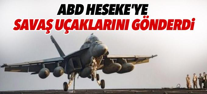 ABD Heseke'ye savaş uçaklarını gönderdi