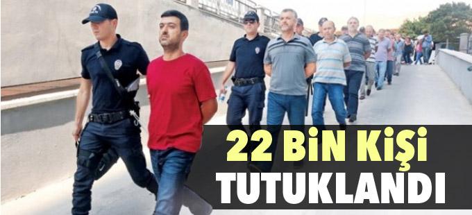 22 bin kişi tutuklandı