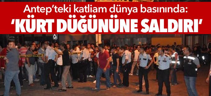 Antep'teki katliam dünya basınında: 'Kürt düğününe saldırı'