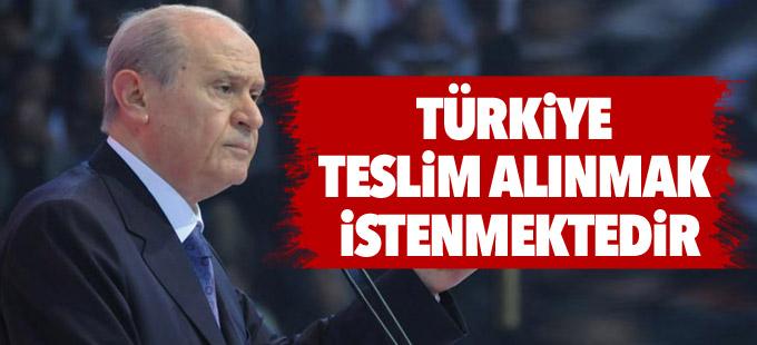 Bahçeli: Türkiye teslim alınmak istenmektedir