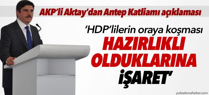 Aktay: HDP'lilerin oraya koşması hazırlıklı olduklarına işaret
