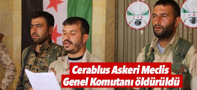 Cerablus Askeri Meclis Genel Komutanı öldürüldü