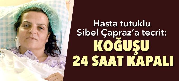 Hasta tutuklu Sibel Çapraz'a tecrit: Koğuşu 24 saat kapalı