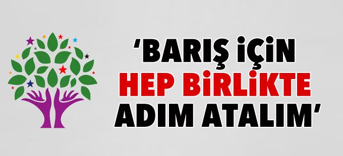 HDP: Bir kez daha çağrı yapıyoruz, barış için hep birlikte adım atalım
