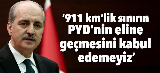 """""""911 km'lik sınırın PYD'nin eline geçmesini kabul edemeyiz"""""""