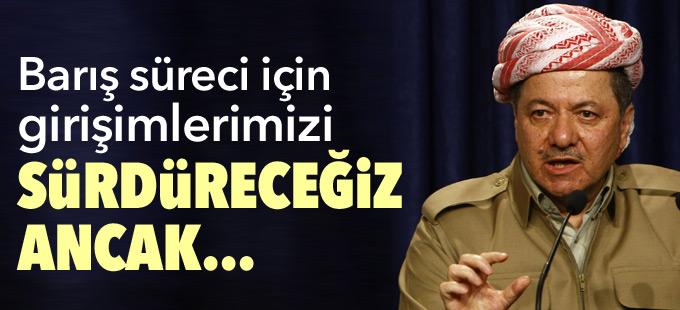 Barzani: Barış süreci için girişimlerimizi sürdüreceğiz ancak...