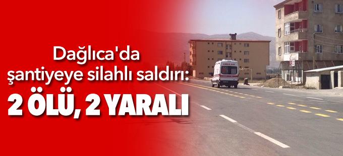 Dağlıca'da şantiyeye silahlı saldırı: 2 ölü, 2 yaralı
