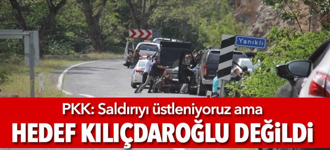 PKK: Saldırıyı üstleniyoruz ama hedef Kılıçdaroğlu değildi