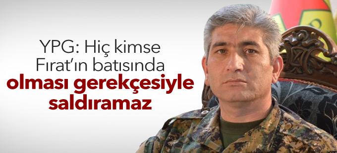 YPG: Hiç kimse Fırat'ın batısında olması gerekçesiyle saldıramaz