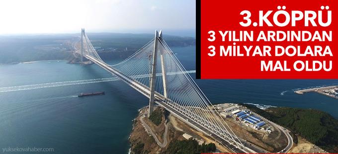 2 bin 164 metrelik 3'üncü köprü, 3 milyar dolara mâl oldu