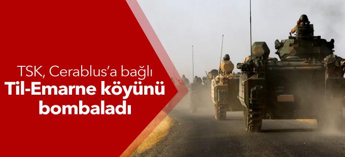 TSK, Cerablus'a bağlı Til-Emarne köyünü bombaladı