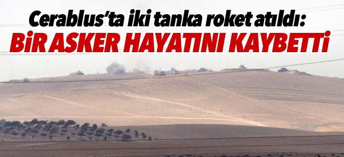 Cerablus'ta iki tanka roket atıldı: Bir asker hayatını kaybetti