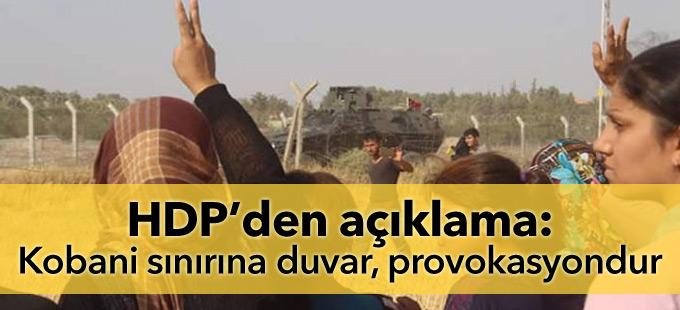 HDP: Kobani sınırına duvar, provokasyondur