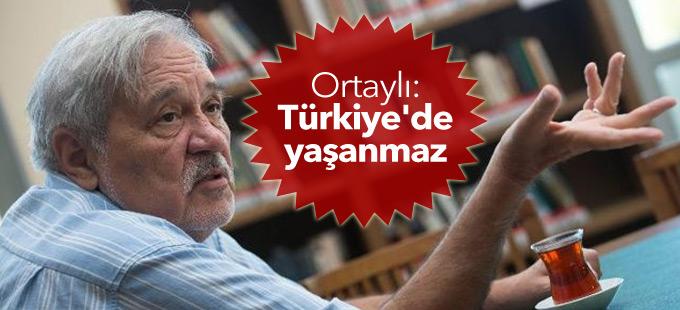 İlber Ortaylı: Türkiye'de yaşanmaz