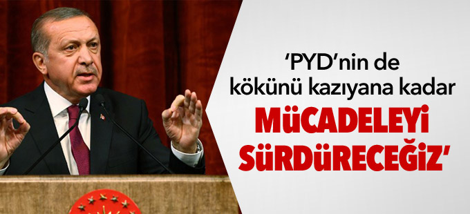 """""""PYD'nin de kökünü kazıyana kadar mücadeleyi sürdüreceğiz"""""""