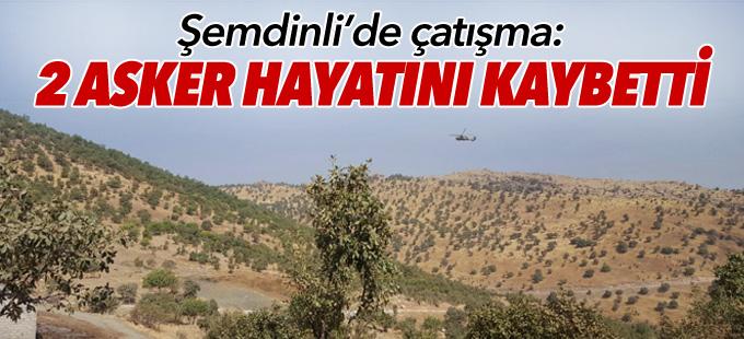 Şemdinli'de çatışma: 2 asker hayatını kaybetti