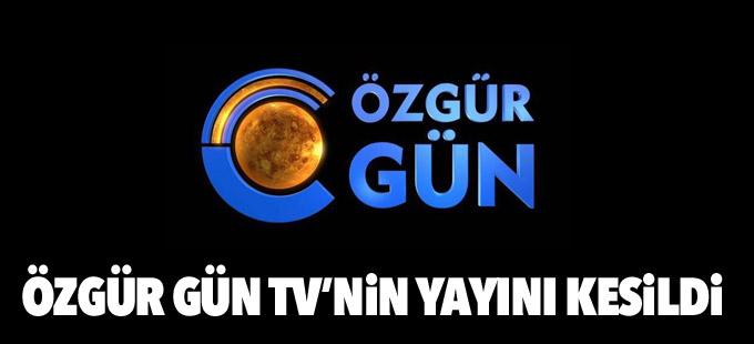 Özgür Gün TV'nin yayını kesildi