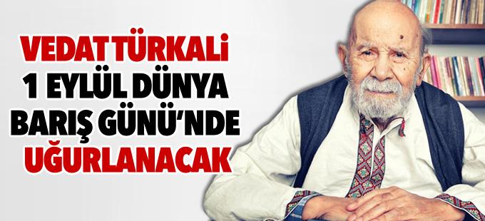 Vedat Türkali 1 Eylül Barış Günü'nde uğurlanacak