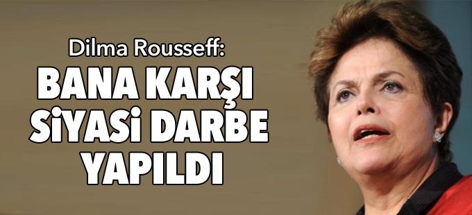 Dilma Rousseff: Bana karşı yapılan bir darbe