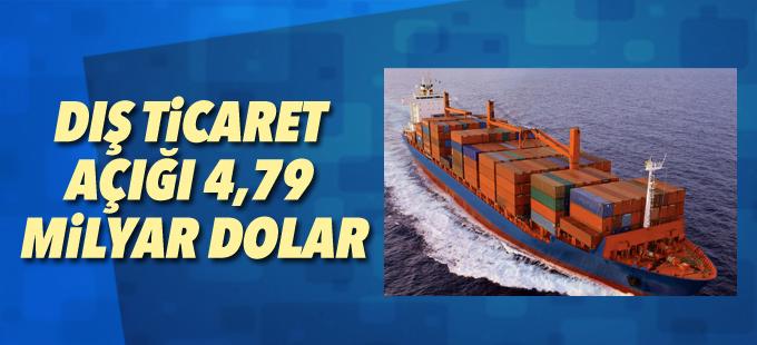 Dış ticaret açığı 4,79 milyar dolar