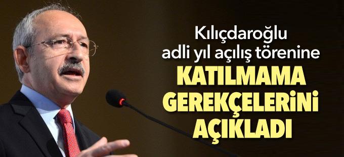 Kılıçdaroğlu adli yıl açılış törenine katılmama gerekçelerini açıkladı