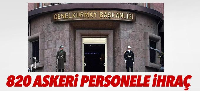 820 askeri personel daha ihraç edildi