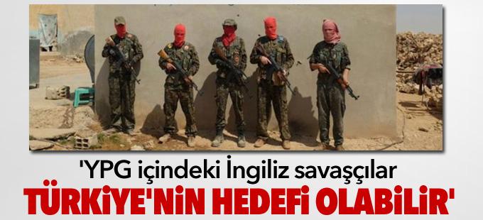 'YPG içindeki İngiliz savaşçılar Türkiye'nin hedefi olabilir'